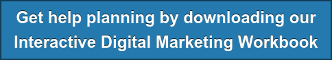 Get help planning by downloading our  Interactive Digital Marketing Workbook