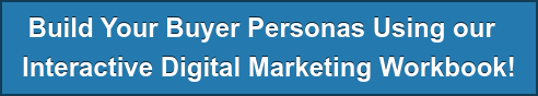 Build Your Buyer Personas Using our   Interactive Digital Marketing Workbook!