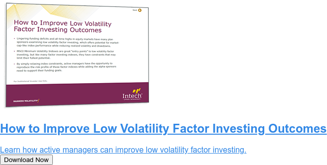 How to Improve Low Volatility Factor Investing Outcomes  Learn how active managers can improve low volatility factor investing. Download Now