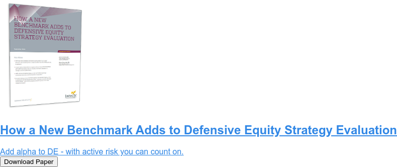How a New Benchmark Adds to Defensive Equity Strategy Evaluation  Add alpha to DE - with active risk you can count on. Download Paper