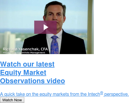 Watch our latest Equity Market Observations video  A quick take on the equity markets from the Intech perspective. Watch Now