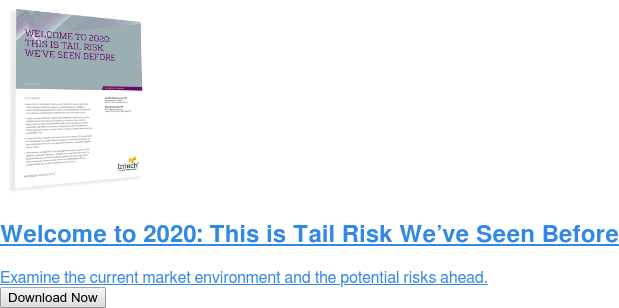 Welcome to 2020: This is Tail Risk We've Seen Before  Examine the current market environment and the potential risks ahead. Download Now