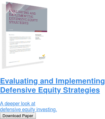 Evaluating and Implementing Defensive Equity Strategies  A deeper look at defensive equity investing. Download Paper