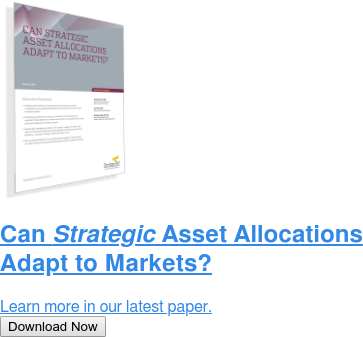 Can Strategic Asset Allocations Adapt to Markets?  Learn more in our latest paper. Download Now