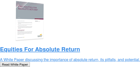 Equities For Absolute Return  A White Paper discussing the importance of absolute return, its pitfalls, and  potential. Read White Paper