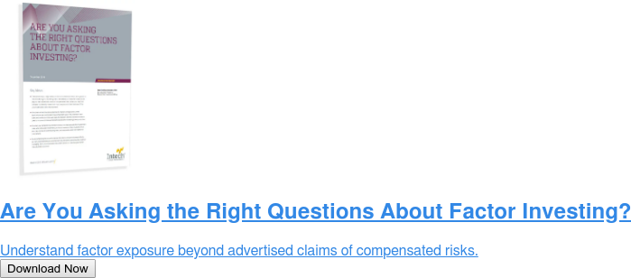 Are You Asking the Right Questions About Factor Investing?  Understand factor exposure beyond advertised claims of compensated risks. Download Now