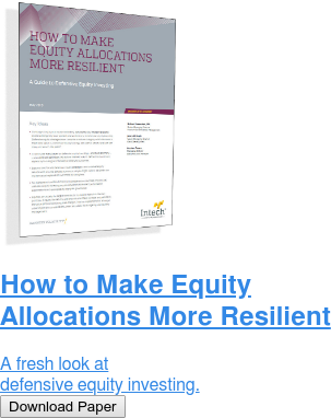How to Make Equity Allocations More Resilient  A fresh look at defensive equity investing. Download Paper