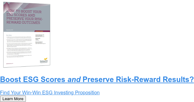Boost ESG Scores and Preserve Risk-Reward Results?  Find Your Win-Win ESG Investing Proposition Learn More