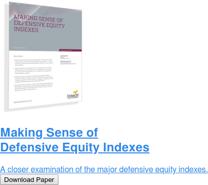 Making Sense of Defensive Equity Indexes  A closer examination of the major defensive equity indexes. Download Paper
