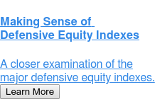 Making Sense of Defensive Equity Indexes  A closer examination of the major defensive equity indexes. Learn More