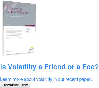 Is Volatility a Friend or a Foe?  Learn more about volatility in our recent paper. Download Now