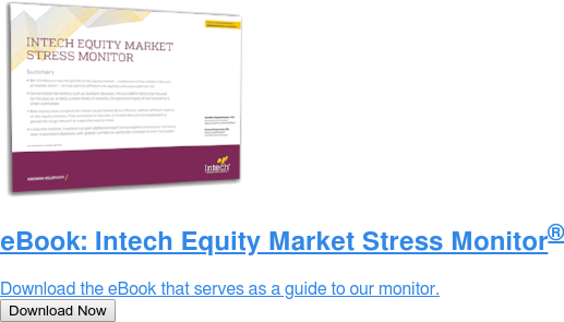 eBook: Intech Equity Market Stress Monitor  Download the eBook that serves as a guide to our monitor. Download Now