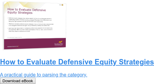 How to Evaluate Defensive Equity Strategies  A practical guide to parsing the category. Download eBook