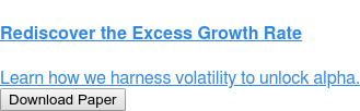 Rediscover the Excess Growth Rate  Learn how we harness volatility to unlock alpha. Download Paper
