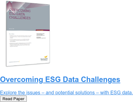 Overcoming ESG Data Challenges  Explore the issues – and potential solutions – with ESG data. Read Paper