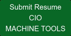 Submit Resume CIO MACHINE TOOLS