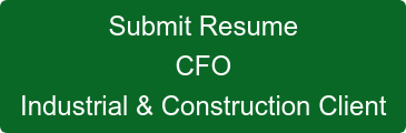 Submit Resume CFO Industrial & Construction Client