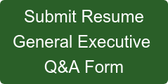 Submit Resume General Executive  Q&A Form