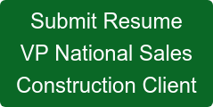 Submit Resume VP National Sales Construction Client