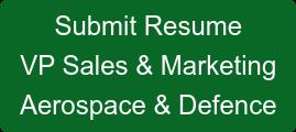Submit Resume VP Sales & Marketing Aerospace & Defence
