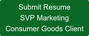 Submit Resume SVP Marketing Consumer Goods Client