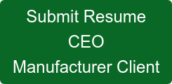 Submit Resume CEO ManufacturerClient