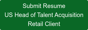 Submit Resume US Head of Talent Acquisition Retail Client