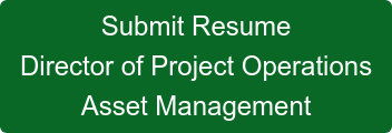 Submit Resume Director of Project Operations Asset Management