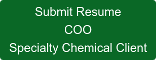 Submit Resume COO Specialty Chemical Client