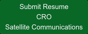 Submit Resume CRO Satellite Communications
