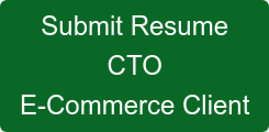 Submit Resume CTO E-Commerce Client