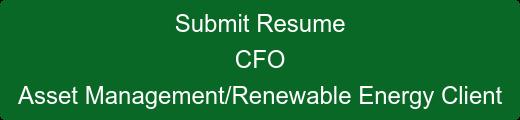Submit Resume CFO Asset Management/Renewable Energy Client