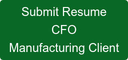 Submit Resume CFO Manufacturing Client