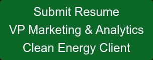 Submit Resume VP Marketing & Analytics Clean Energy Client