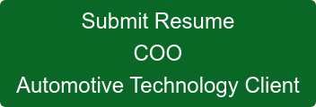 Submit Resume COO Automotive Technology Client