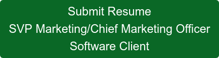 Submit Resume SVP Marketing/Chief Marketing Officer Software Client