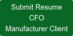 Submit Resume CFO Manufacturer Client