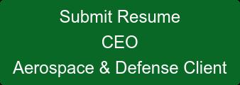 Submit Resume CEO Aerospace & Defense Client