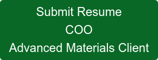 Submit Resume COO Advanced Materials Client