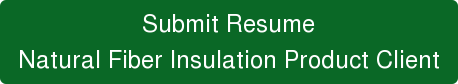 Submit Resume Natural Fiber Insulation Product Client