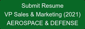 Submit Resume VP Sales & Marketing (2021) AEROSPACE & DEFENSE