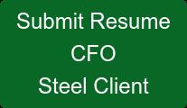 Submit Resume CFO Steel Client