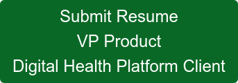 Submit Resume VP Product Digital Health Platform Client