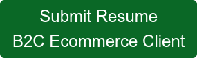 Submit Resume B2C Ecommerce Client