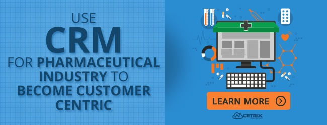 Use CRM for Pharmaceutical Industry to Become Customer-Centric