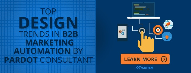 Top Design Trends in B2B Marketing Automation by Pardot Consultant
