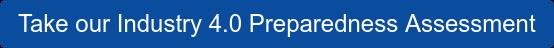 Take our Industry 4.0 Preparedness Assessment