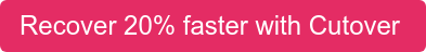 Recover 20% faster with Cutover