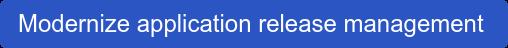 Modernize application release management