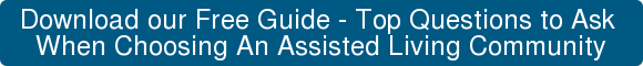 Download our FREE Top Questions to Ask When Choosing Assisted Living Community